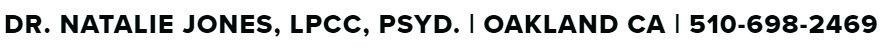 DR. NATALIE JONES, LPCC, PSYD. | OAKLAND CA | 510-698-2469